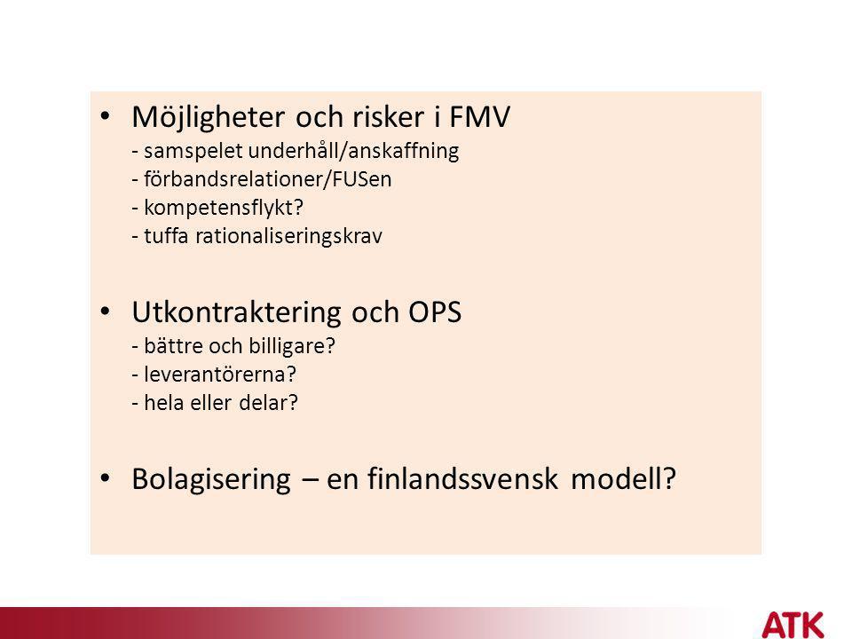 • Möjligheter och risker i FMV - samspelet underhåll/anskaffning - förbandsrelationer/FUSen - kompetensflykt? - tuffa rationaliseringskrav • Utkontrak