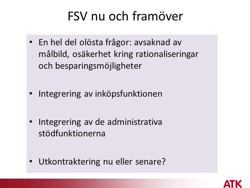 FSV nu och framöver • En hel del olösta frågor: avsaknad av målbild, osäkerhet kring rationaliseringar och besparingsmöjligheter • Integrering av inkö
