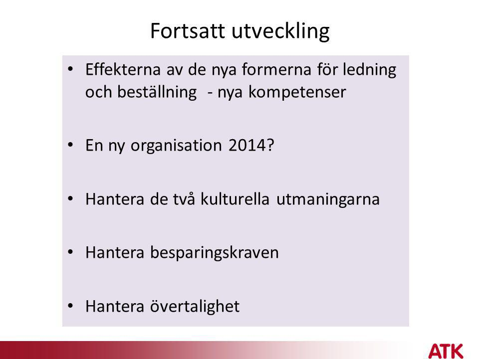 Fortsatt utveckling • Effekterna av de nya formerna för ledning och beställning - nya kompetenser • En ny organisation 2014? • Hantera de två kulturel