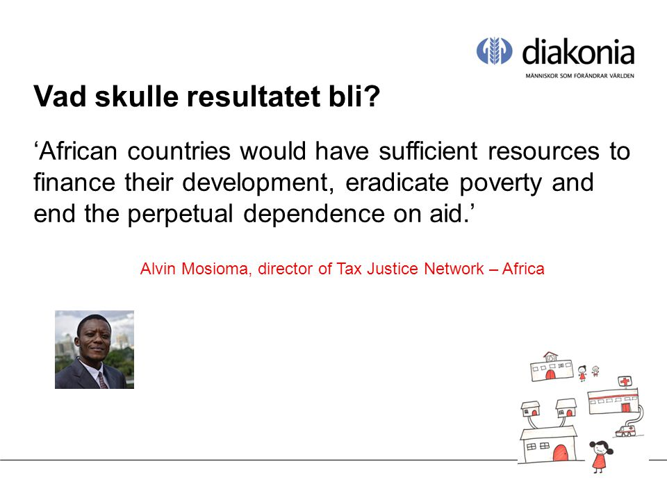 Vad skulle resultatet bli? 'African countries would have sufficient resources to finance their development, eradicate poverty and end the perpetual de