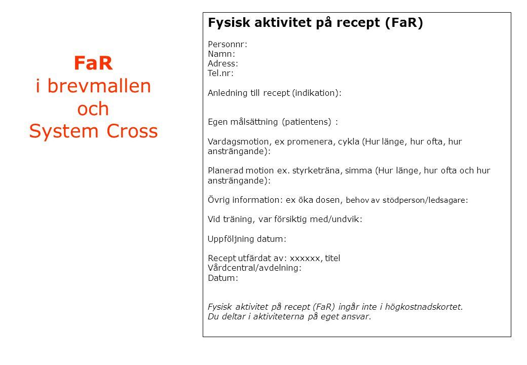FaR i brevmallen och System Cross Fysisk aktivitet på recept (FaR) Personnr: Namn: Adress: Tel.nr: Anledning till recept (indikation): Egen målsättnin