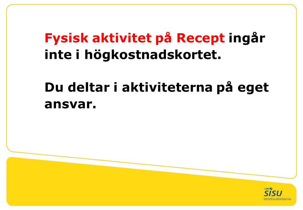 FaR Fysisk aktivitet på Recept ingår inte i högkostnadskortet. Du deltar i aktiviteterna på eget ansvar. !