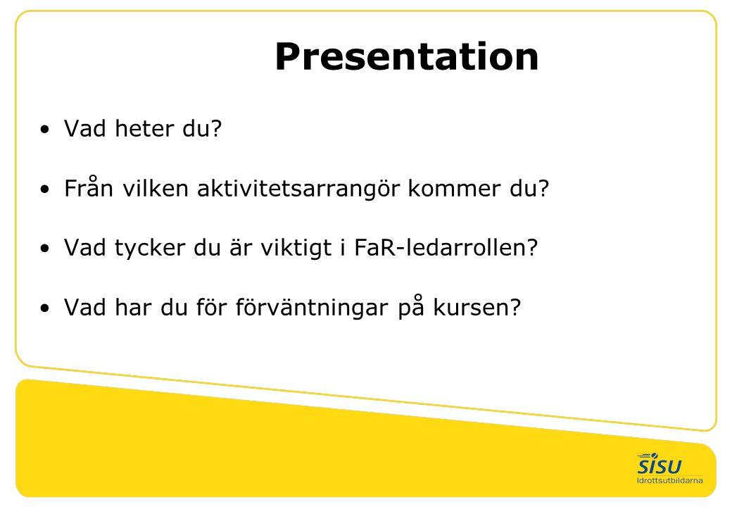 Presentation •Vad heter du? •Från vilken aktivitetsarrangör kommer du? •Vad tycker du är viktigt i FaR-ledarrollen? •Vad har du för förväntningar på k