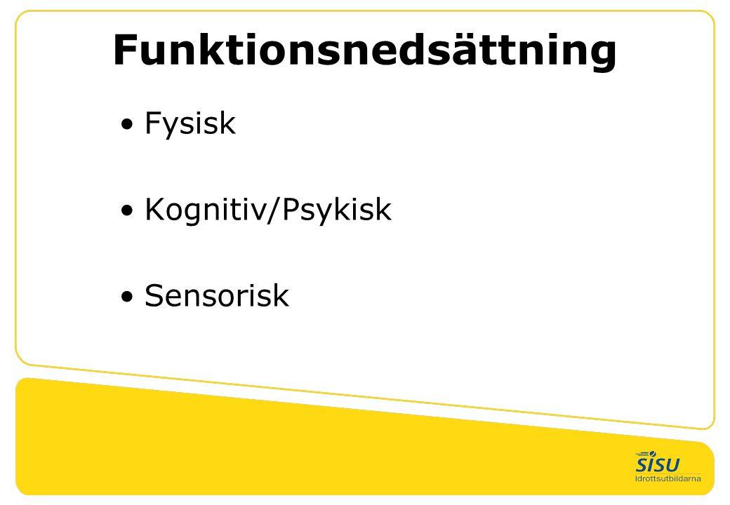 Funktionsnedsättning •Fysisk •Kognitiv/Psykisk •Sensorisk