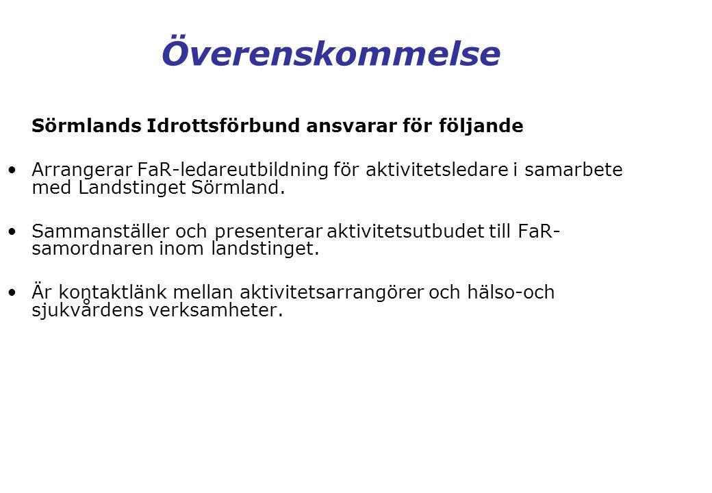 Sörmlands Idrottsförbund ansvarar för följande •Arrangerar FaR-ledareutbildning för aktivitetsledare i samarbete med Landstinget Sörmland. •Sammanstäl