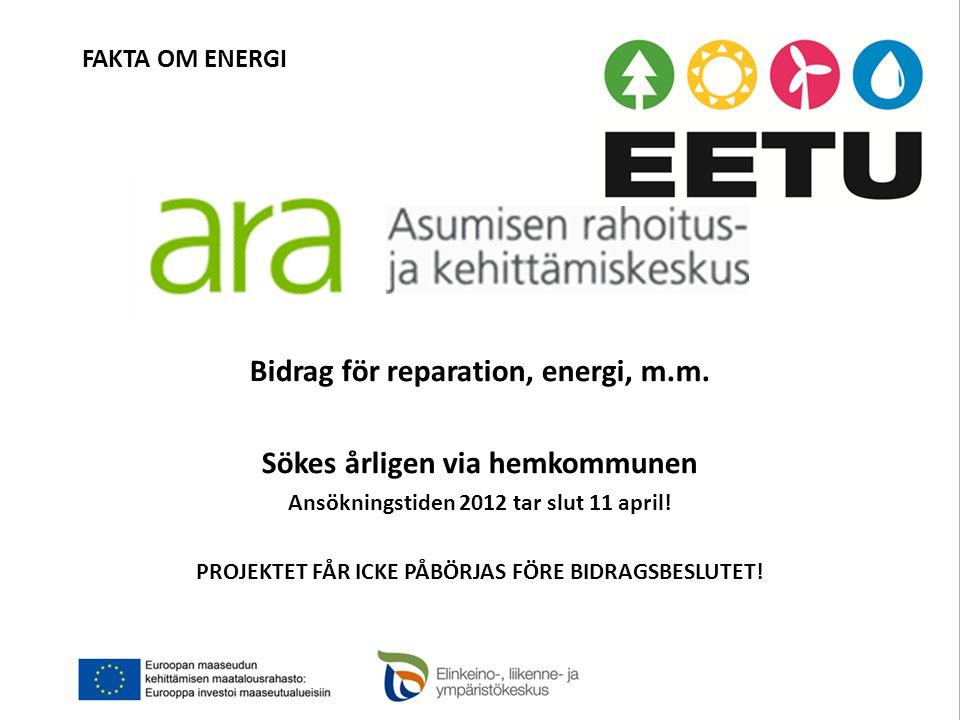 FAKTA OM ENERGI Bidrag för reparation, energi, m.m. Sökes årligen via hemkommunen Ansökningstiden 2012 tar slut 11 april! PROJEKTET FÅR ICKE PÅBÖRJAS
