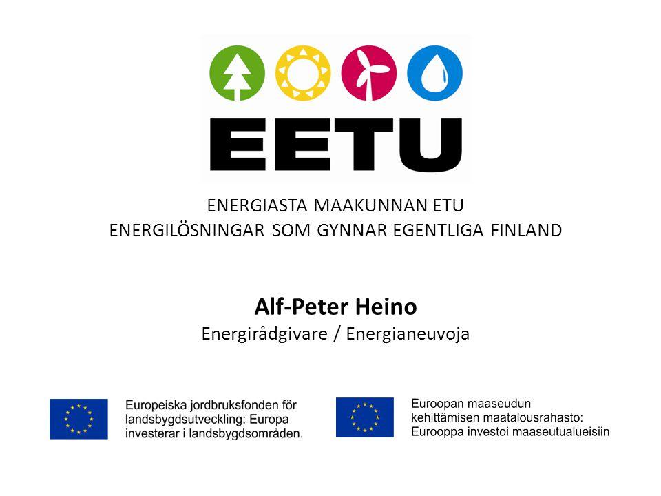 ENERGIASTA MAAKUNNAN ETU ENERGILÖSNINGAR SOM GYNNAR EGENTLIGA FINLAND Alf-Peter Heino Energirådgivare / Energianeuvoja Energiasta maakunnan etu