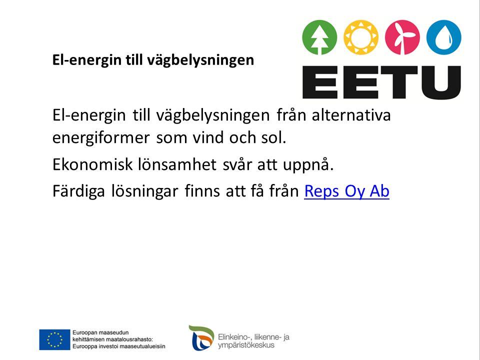 El-energin till vägbelysningen El-energin till vägbelysningen från alternativa energiformer som vind och sol. Ekonomisk lönsamhet svår att uppnå. Färd