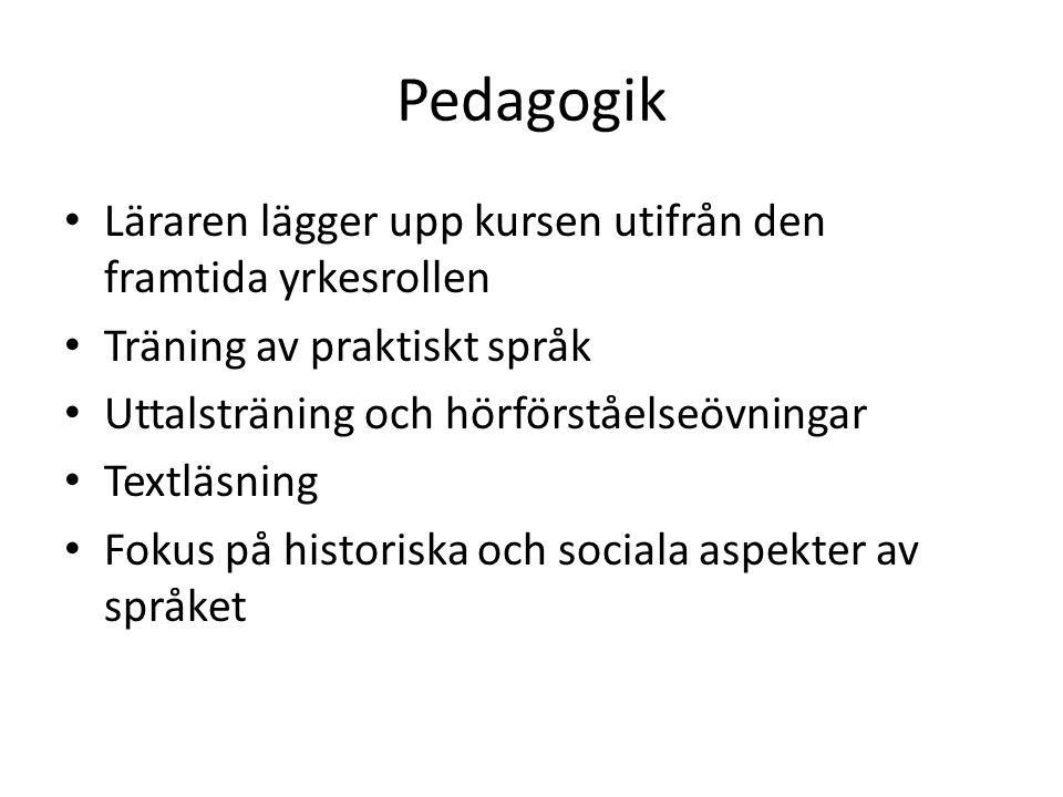 Pedagogik • Läraren lägger upp kursen utifrån den framtida yrkesrollen • Träning av praktiskt språk • Uttalsträning och hörförståelseövningar • Textlä
