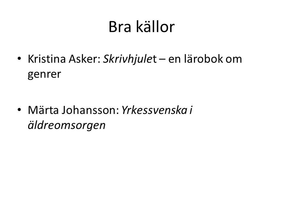 Bra källor • Kristina Asker: Skrivhjulet – en lärobok om genrer • Märta Johansson: Yrkessvenska i äldreomsorgen
