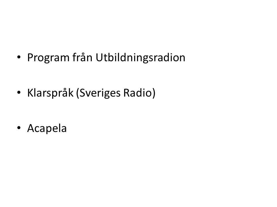 • Program från Utbildningsradion • Klarspråk (Sveriges Radio) • Acapela