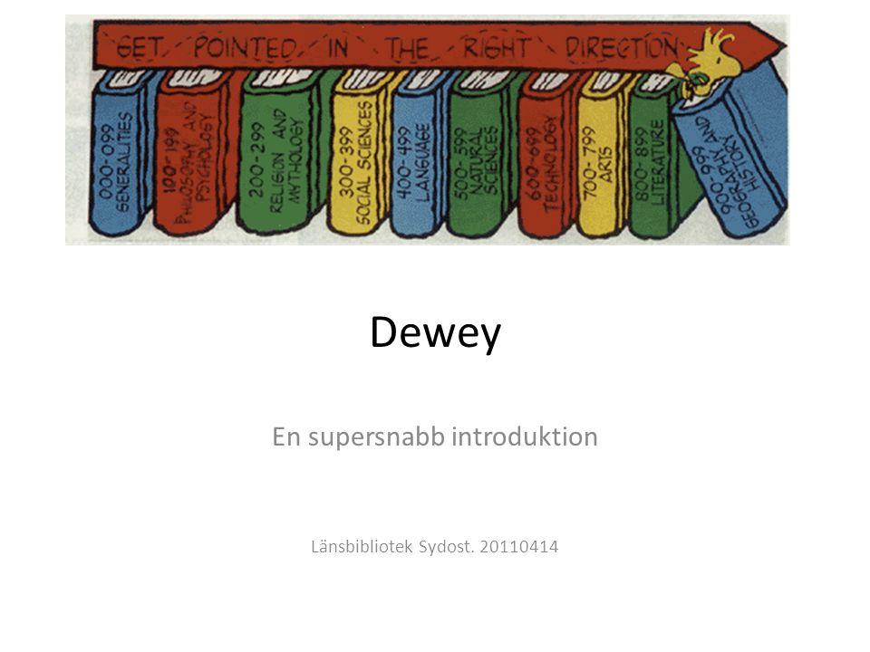 Dewey En supersnabb introduktion Länsbibliotek Sydost. 20110414