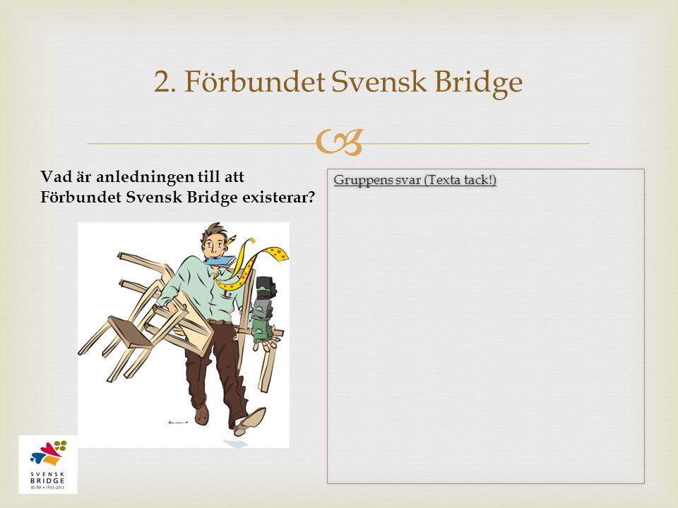  Gruppens svar (Texta tack!) 2. Förbundet Svensk Bridge Vad är anledningen till att Förbundet Svensk Bridge existerar?