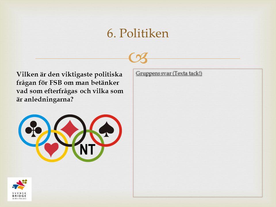  6. Politiken Vilken är den viktigaste politiska frågan för FSB om man betänker vad som efterfrågas och vilka som är anledningarna? Gruppens svar (Te