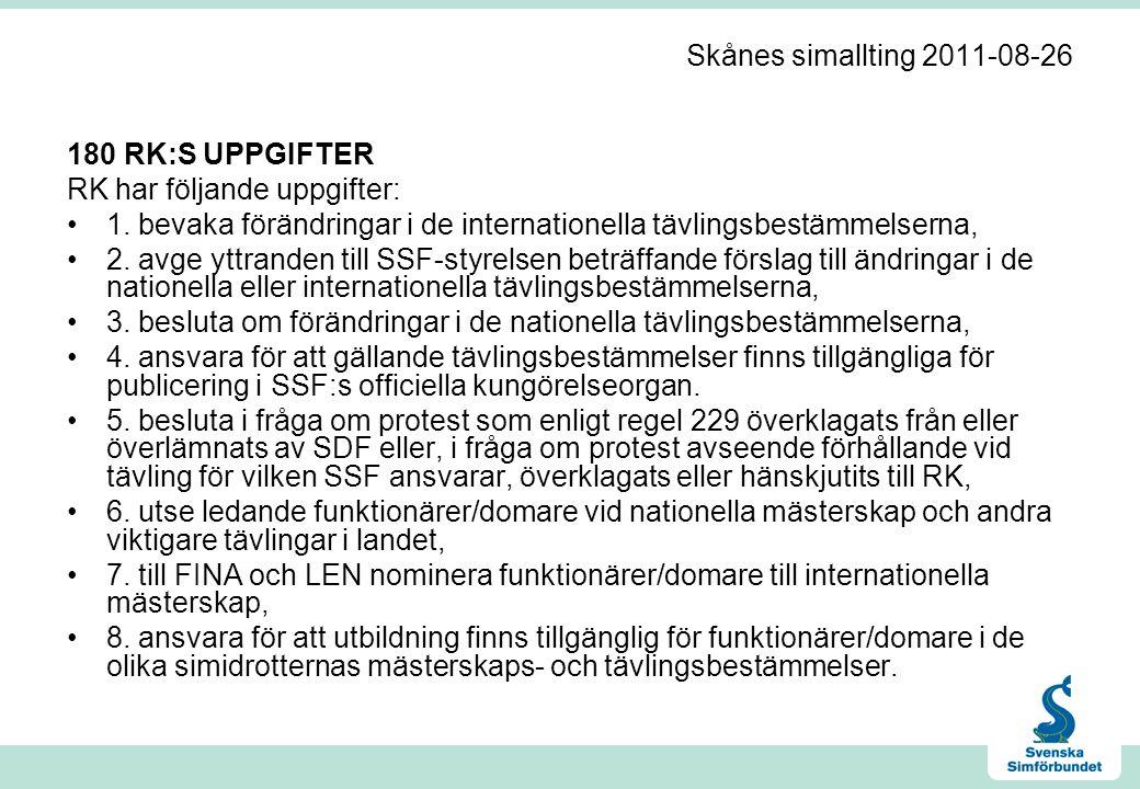 Skånes simallting 2011-08-26 180 RK:S UPPGIFTER RK har följande uppgifter: •1. bevaka förändringar i de internationella tävlingsbestämmelserna, •2. av