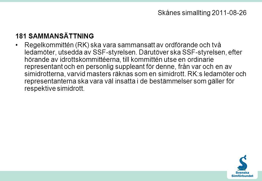 Skånes simallting 2011-08-26 183 BESLUTSMÄSSIGHET •Vid beslut enligt 180.3 och 5 beslutar RK i sammansättningen ordförande och minst en av ledamöterna samt representanten för respektive berörd simidrott.