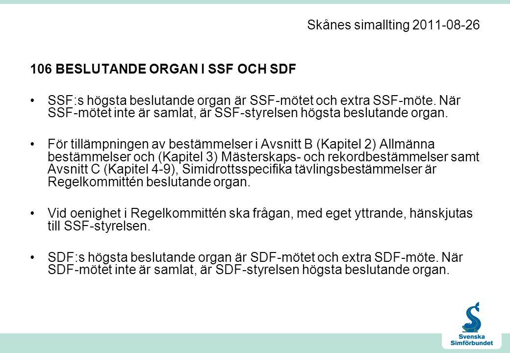 Skånes simallting 2011-08-26 106 BESLUTANDE ORGAN I SSF OCH SDF •SSF:s högsta beslutande organ är SSF-mötet och extra SSF-möte.