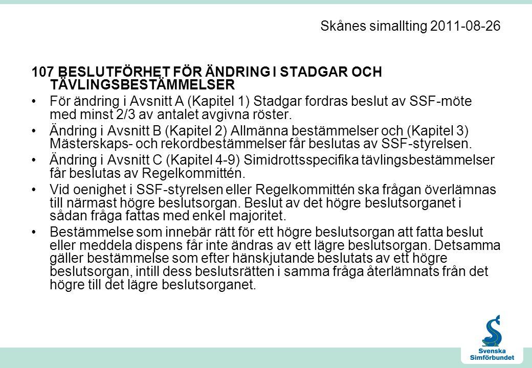 Skånes simallting 2011-08-26 107 BESLUTFÖRHET FÖR ÄNDRING I STADGAR OCH TÄVLINGSBESTÄMMELSER •För ändring i Avsnitt A (Kapitel 1) Stadgar fordras beslut av SSF-möte med minst 2/3 av antalet avgivna röster.