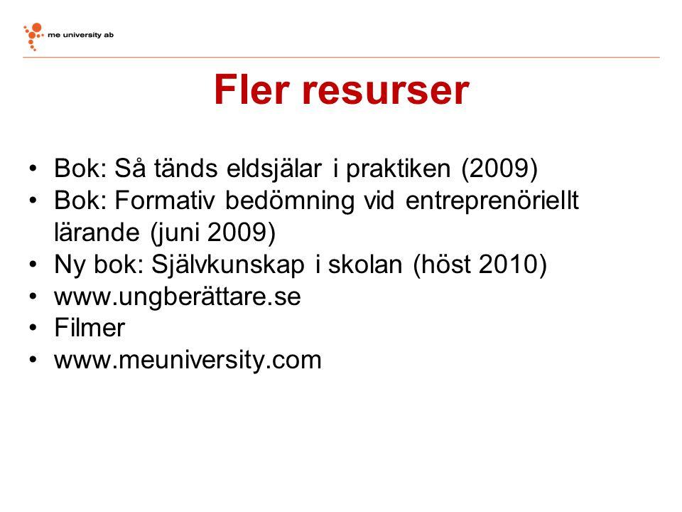 Fler resurser •Bok: Så tänds eldsjälar i praktiken (2009) •Bok: Formativ bedömning vid entreprenöriellt lärande (juni 2009) •Ny bok: Självkunskap i sk