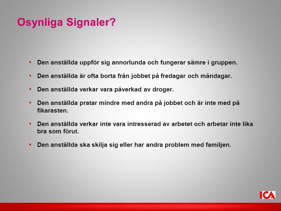 Osynliga Signaler.• Den anställda uppför sig annorlunda och fungerar sämre i gruppen.