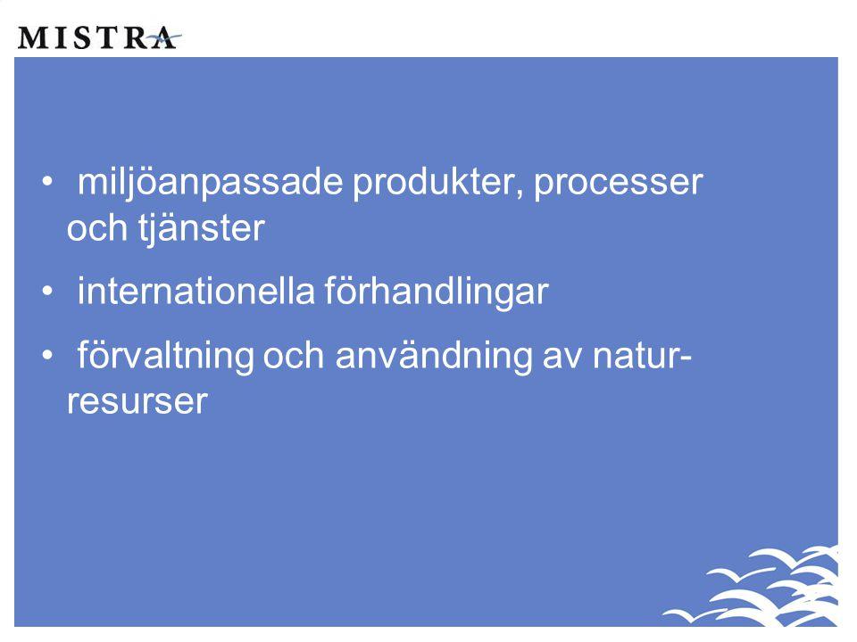 • miljöanpassade produkter, processer och tjänster • internationella förhandlingar • förvaltning och användning av natur- resurser