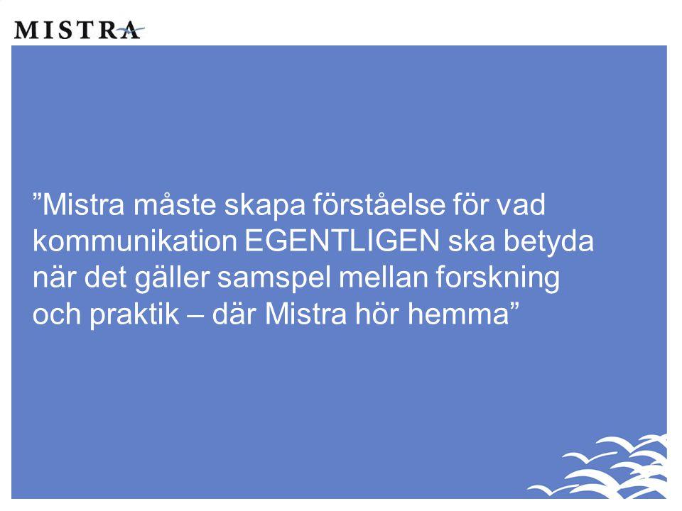 """""""Mistra måste skapa förståelse för vad kommunikation EGENTLIGEN ska betyda när det gäller samspel mellan forskning och praktik – där Mistra hör hemma"""""""