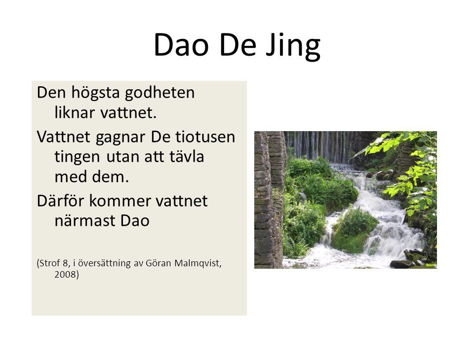 Dao De Jing Den högsta godheten liknar vattnet. Vattnet gagnar De tiotusen tingen utan att tävla med dem. Därför kommer vattnet närmast Dao (Strof 8,
