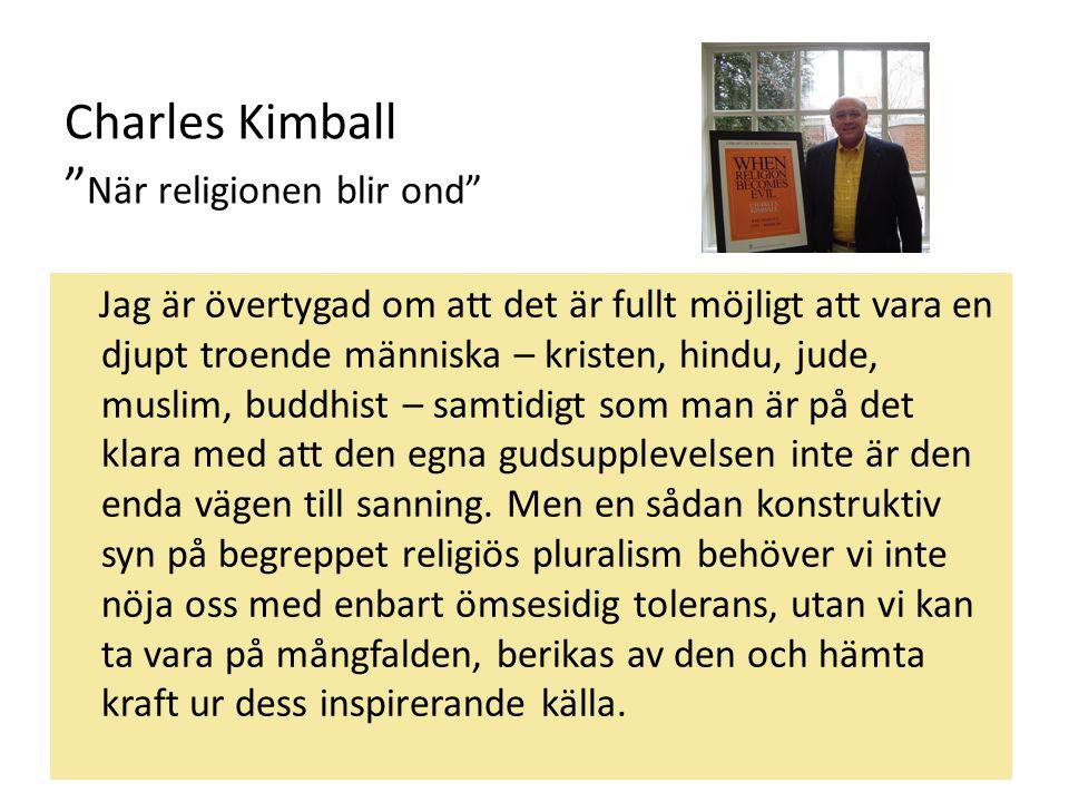 """Charles Kimball """" När religionen blir ond"""" Jag är övertygad om att det är fullt möjligt att vara en djupt troende människa – kristen, hindu, jude, mus"""