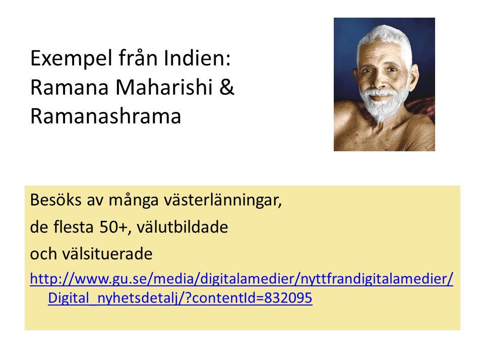 Exempel från Indien: Ramana Maharishi & Ramanashrama Besöks av många västerlänningar, de flesta 50+, välutbildade och välsituerade http://www.gu.se/me