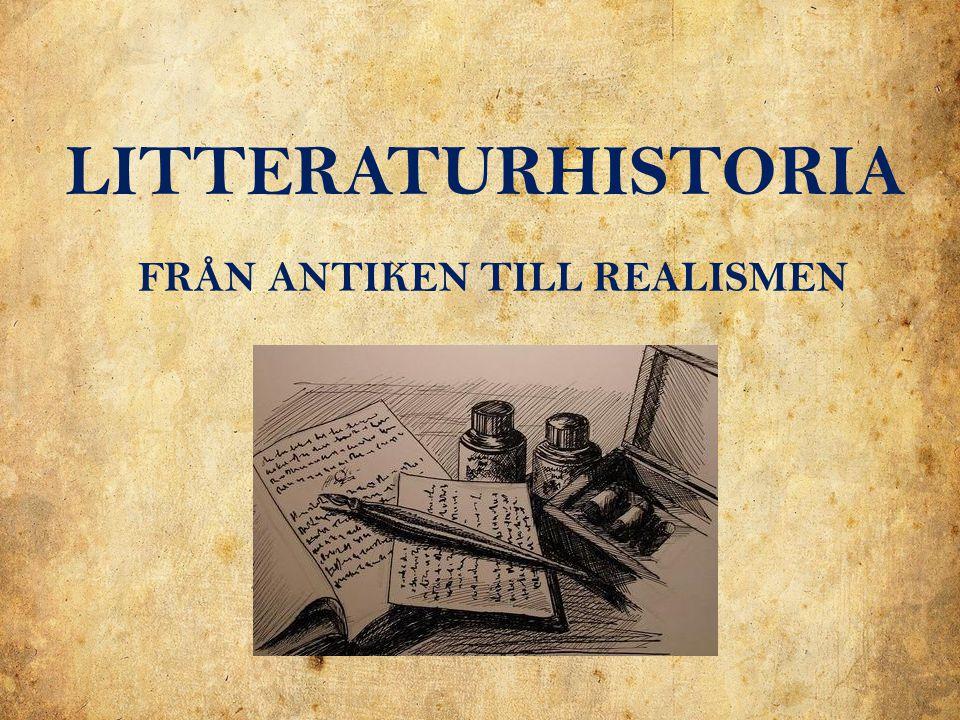 LITTERATURHISTORIA FRÅN ANTIKEN TILL REALISMEN