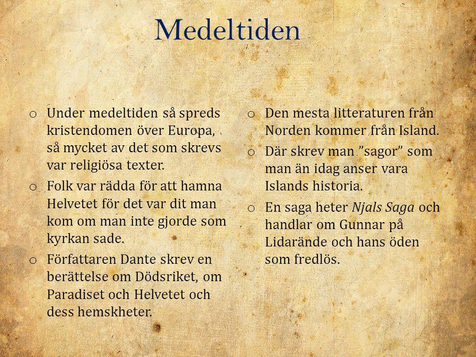 Medeltiden o Under medeltiden så spreds kristendomen över Europa, så mycket av det som skrevs var religiösa texter. o Folk var rädda för att hamna Hel