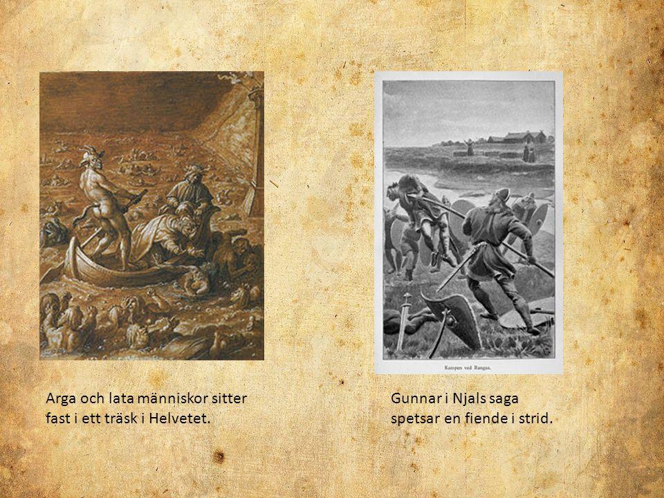 Arga och lata människor sitter fast i ett träsk i Helvetet. Gunnar i Njals saga spetsar en fiende i strid.