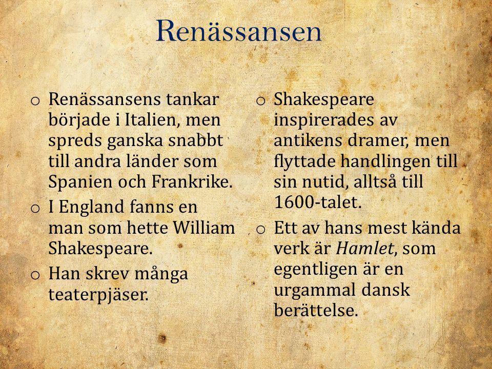 Renässansen o Renässansens tankar började i Italien, men spreds ganska snabbt till andra länder som Spanien och Frankrike. o I England fanns en man so