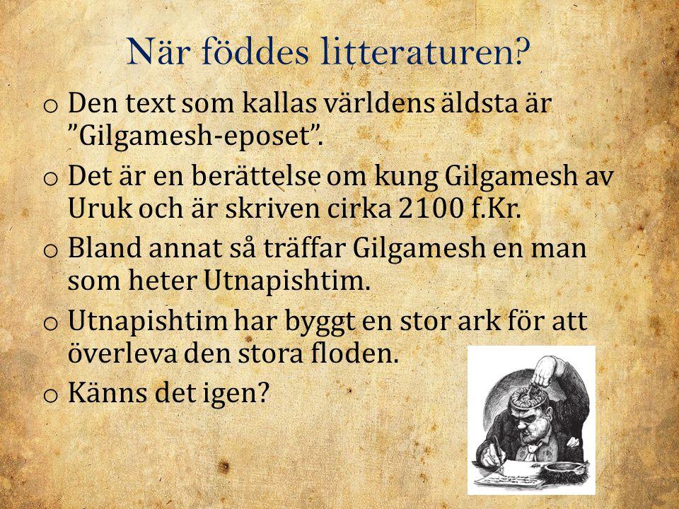 """När föddes litteraturen? o Den text som kallas världens äldsta är """"Gilgamesh-eposet"""". o Det är en berättelse om kung Gilgamesh av Uruk och är skriven"""