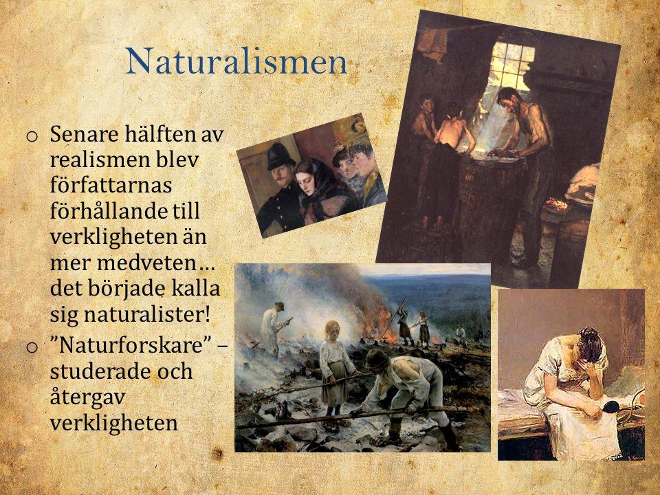 """Naturalismen o Senare hälften av realismen blev författarnas förhållande till verkligheten än mer medveten… det började kalla sig naturalister! o """"Nat"""