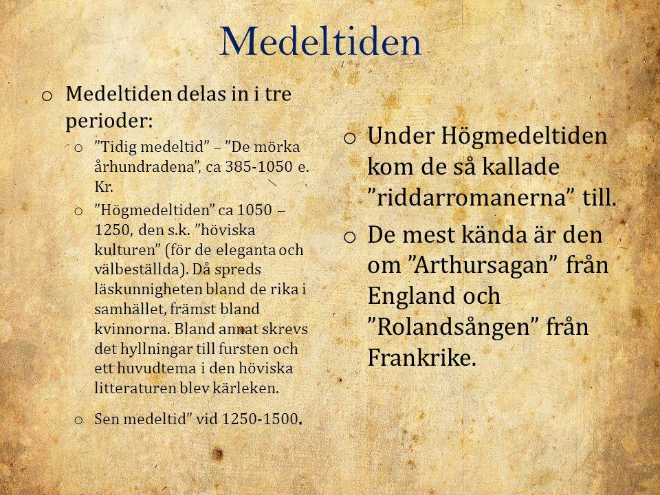 """Medeltiden o Medeltiden delas in i tre perioder: o """"Tidig medeltid"""" – """"De mörka århundradena"""", ca 385-1050 e. Kr. o """"Högmedeltiden"""" ca 1050 – 1250, de"""