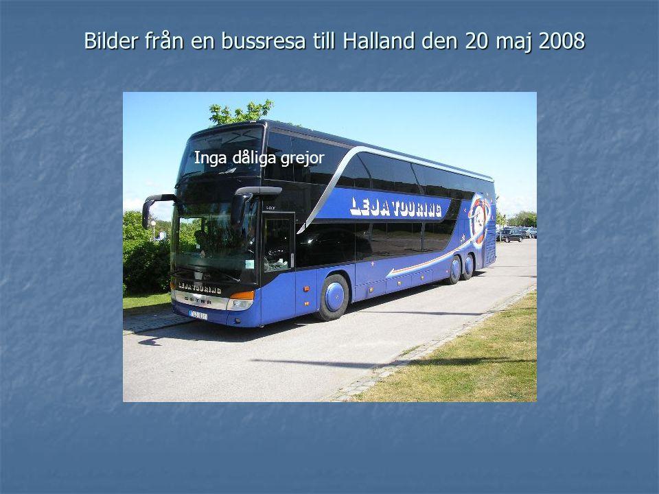 Bilder från en bussresa till Halland den 20 maj 2008 Inga dåliga grejor