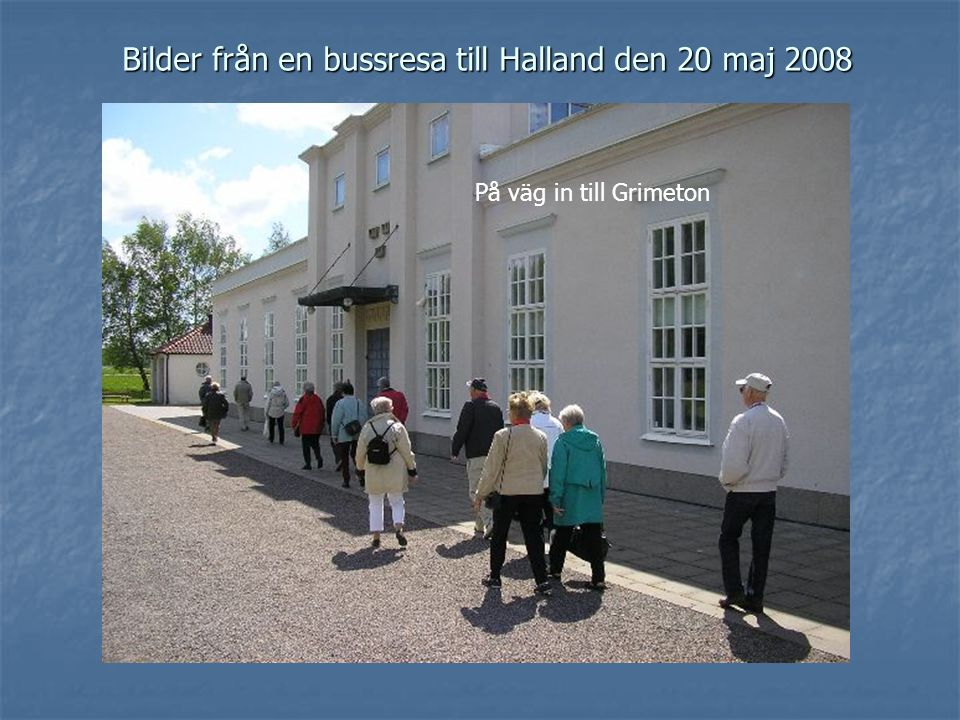 Bilder från en bussresa till Halland den 20 maj 2008 På väg in till Grimeton
