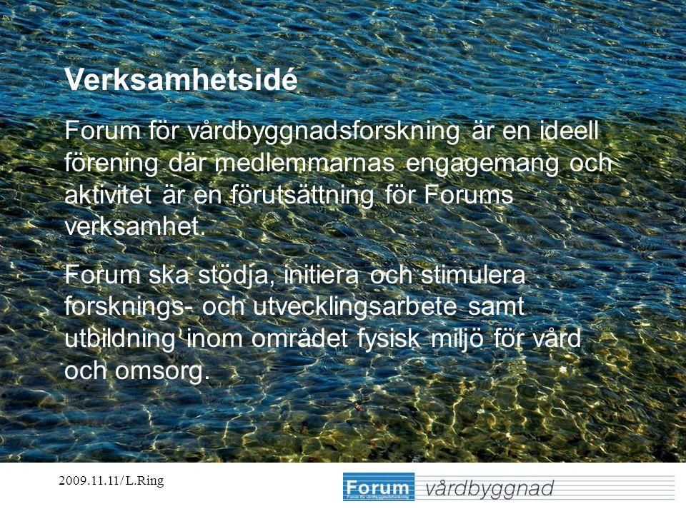 2009.11.11/ L.Ring Erfarenheter från olika utsiktspunkter Lennart Ring Verksamhetsidé Forum för vårdbyggnadsforskning är en ideell förening där medlemmarnas engagemang och aktivitet är en förutsättning för Forums verksamhet.