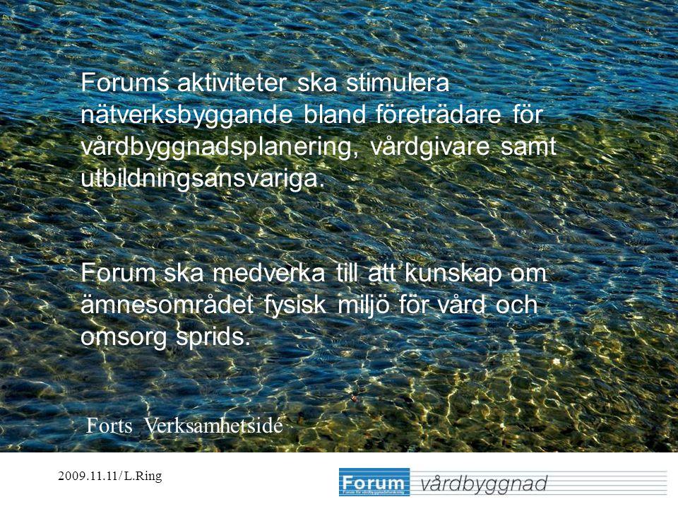 2009.11.11/ L.Ring Erfarenheter från olika utsiktspunkter Lennart Ring Forums aktiviteter ska stimulera nätverksbyggande bland företrädare för vårdbyggnadsplanering, vårdgivare samt utbildningsansvariga.