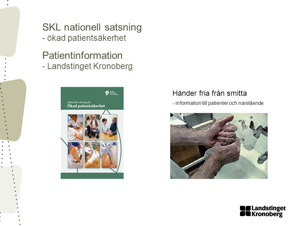 SKL nationell satsning - ökad patientsäkerhet Patientinformation - Landstinget Kronoberg Händer fria från smitta - information till patienter och närs