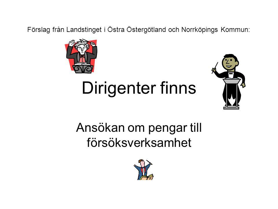 Dirigenter finns Ansökan om pengar till försöksverksamhet Förslag från Landstinget i Östra Östergötland och Norrköpings Kommun: