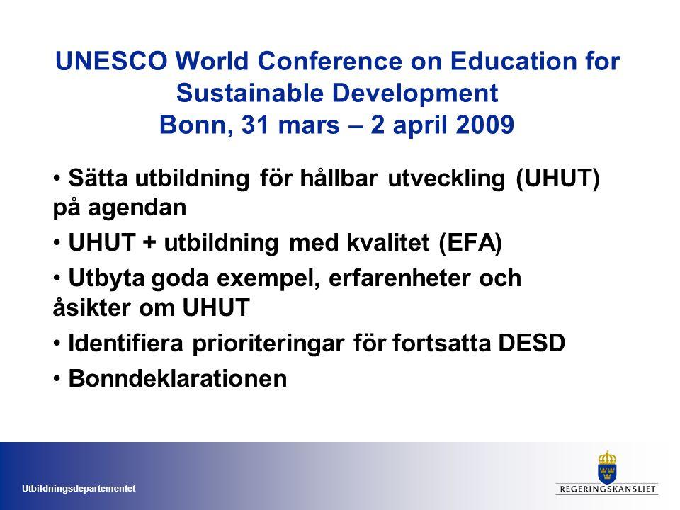 Utbildningsdepartementet UNESCO World Conference on Education for Sustainable Development Bonn, 31 mars – 2 april 2009 • Sätta utbildning för hållbar utveckling (UHUT) på agendan • UHUT + utbildning med kvalitet (EFA) • Utbyta goda exempel, erfarenheter och åsikter om UHUT • Identifiera prioriteringar för fortsatta DESD • Bonndeklarationen