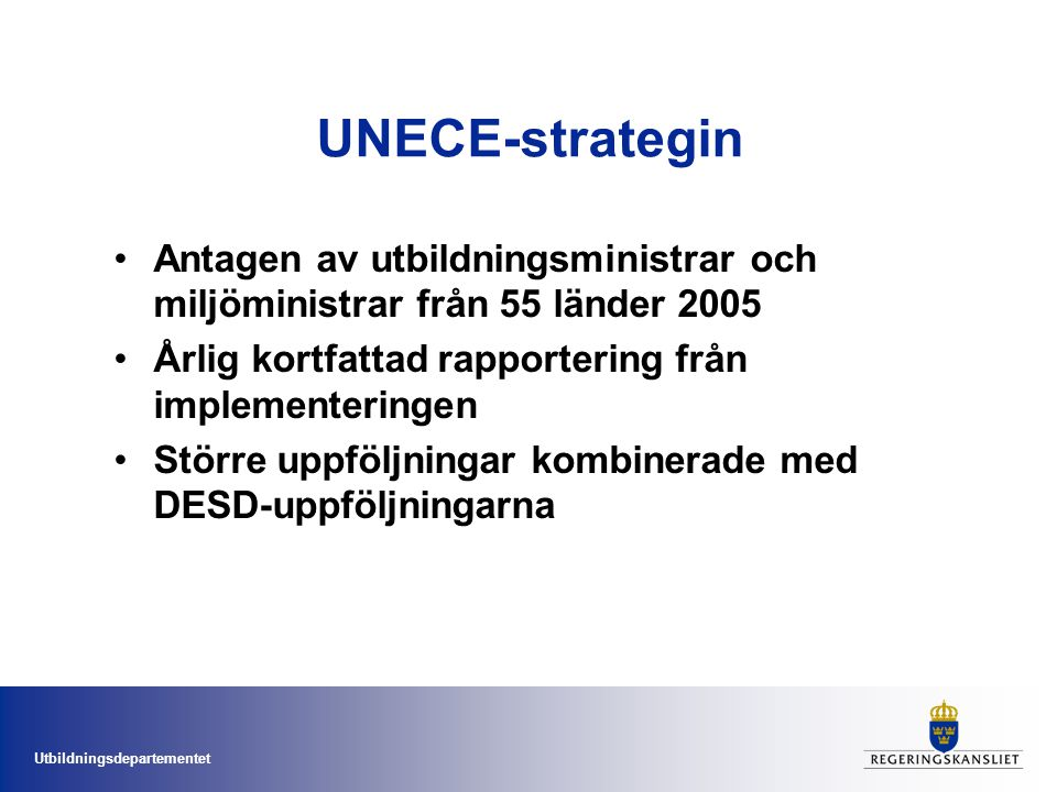 Utbildningsdepartementet UNECE-strategin Syfte och mål -att uppmuntra UNECE:s medlemsstater att utveckla och integrera UHUT i sina formella utbildningssystem, i alla relevanta ämnen, och i icke-formell och informell utbildning.