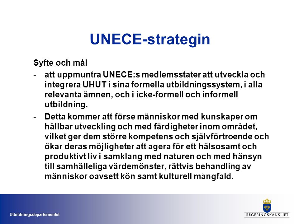 Utbildningsdepartementet UNECE-strategin Expertgrupp för indikatorer (för implementeringen) Expertgrupp för kompetenser i UHUT