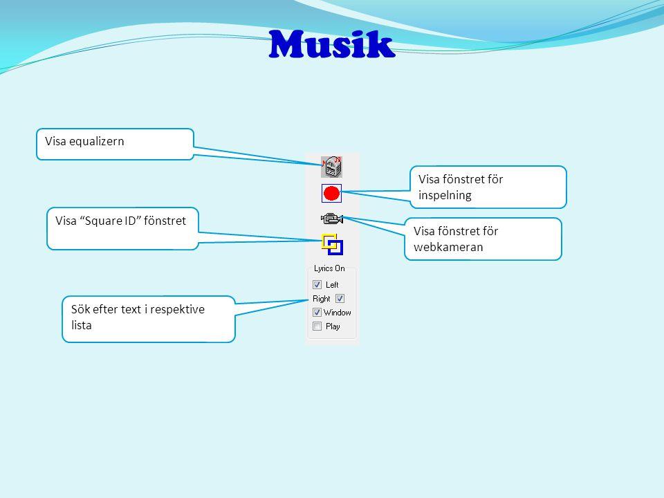 """Musik Visa """"Square ID"""" fönstret Visa equalizern Sök efter text i respektive lista Visa fönstret för webkameran Visa fönstret för inspelning"""