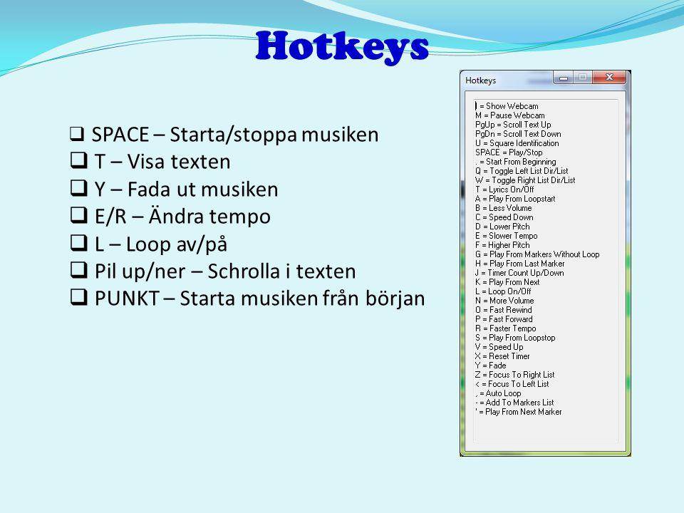 Hotkeys  SPACE – Starta/stoppa musiken  T – Visa texten  Y – Fada ut musiken  E/R – Ändra tempo  L – Loop av/på  Pil up/ner – Schrolla i texten