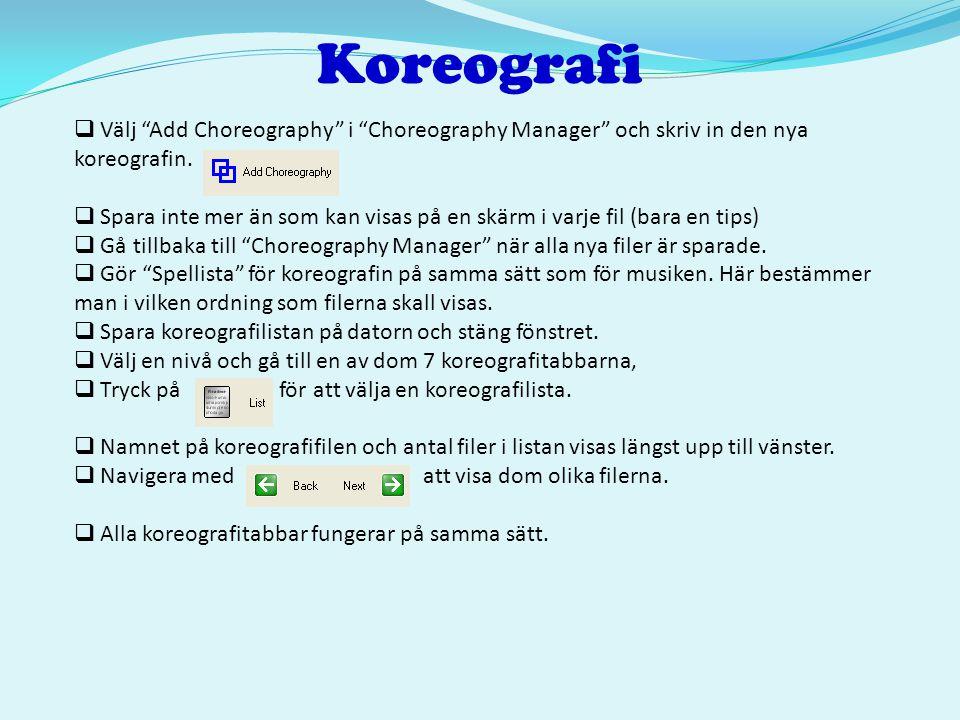 """Koreografi  Välj """"Add Choreography"""" i """"Choreography Manager"""" och skriv in den nya koreografin.  Spara inte mer än som kan visas på en skärm i varje"""