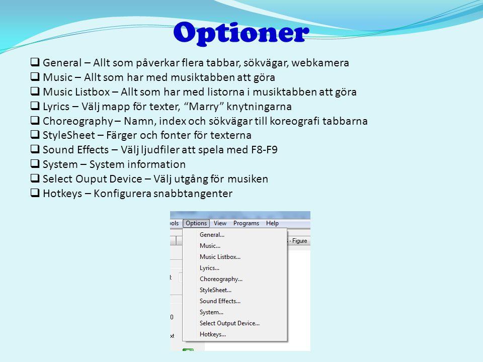 Optioner  General – Allt som påverkar flera tabbar, sökvägar, webkamera  Music – Allt som har med musiktabben att göra  Music Listbox – Allt som ha