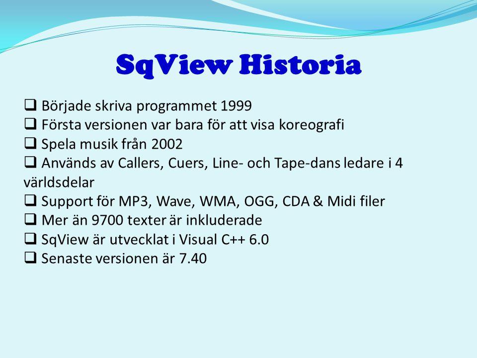 SqView Historia  Började skriva programmet 1999  Första versionen var bara för att visa koreografi  Spela musik från 2002  Används av Callers, Cue